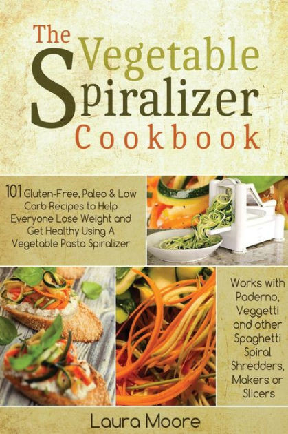 101 Healthy Low Carb Recipes  The Ve able Spiralizer Cookbook 101 Gluten Free Paleo
