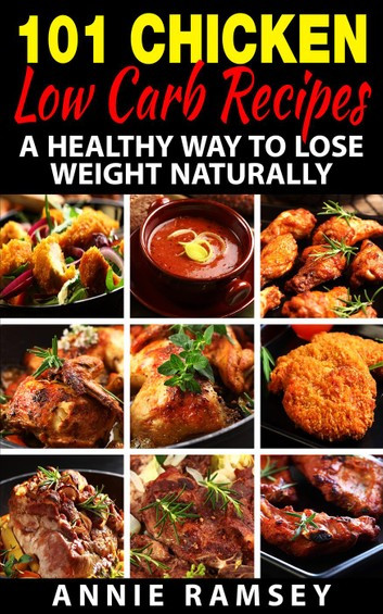 101 Healthy Low Carb Recipes  101 Chicken Low Carb Recipes A Healthy Way to Lose Weight