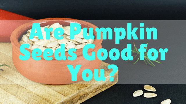 Are Pumpkin Seeds Healthy for You the Best are Pumpkin Seeds Good for You