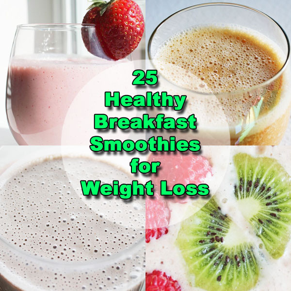 Breakfast Healthy Smoothies  25 Breakfast Smoothie Recipes for Weight Loss
