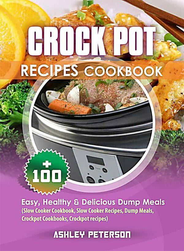 Delicious Healthy Slow Cooker Recipes  Crock Pot Recipes Cookbook 100 Easy Healthy & Delicious
