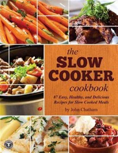 Delicious Healthy Slow Cooker Recipes  The Slow Cooker Cookbook 87 Easy Healthy and Delicious