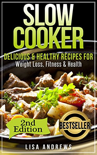 Delicious Healthy Slow Cooker Recipes  Slow Cooker Delicious & Healthy Recipes for Weight Loss