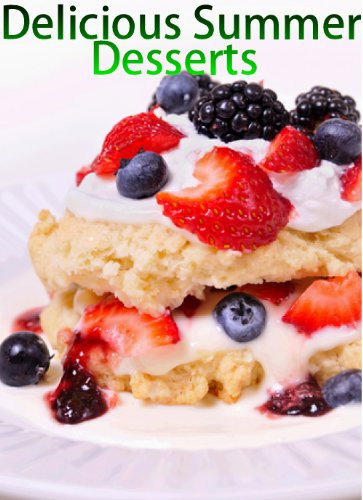 Delicious Summer Desserts  Discover The Book Delicious Summer Desserts Delicious