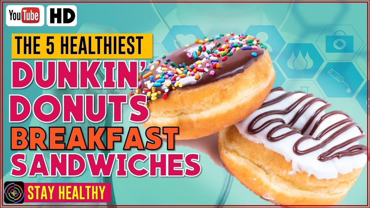 Dunkin Donuts Healthy Breakfast  The 5 healthiest Dunkin Donuts breakfast sandwiches