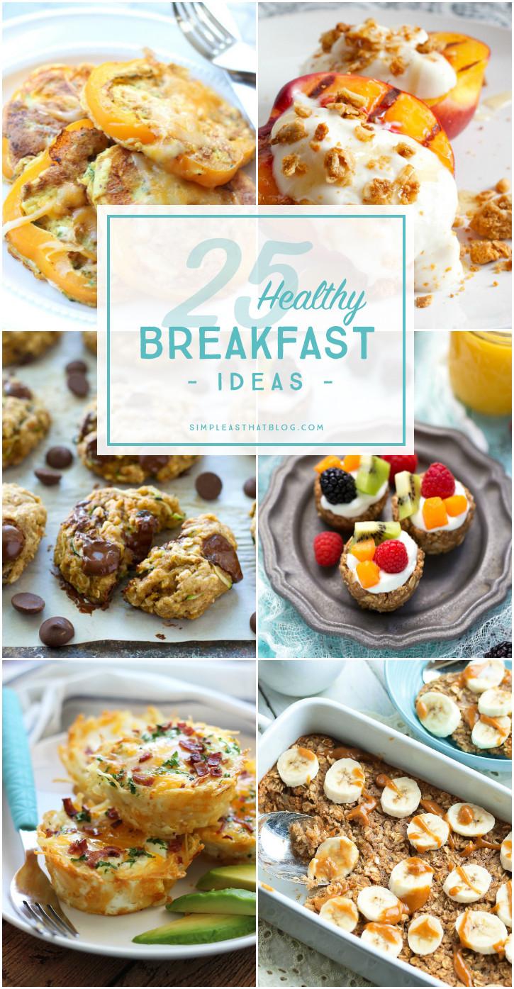 Easy Healthy Breakfast Meals  25 Healthy Breakfast Ideas