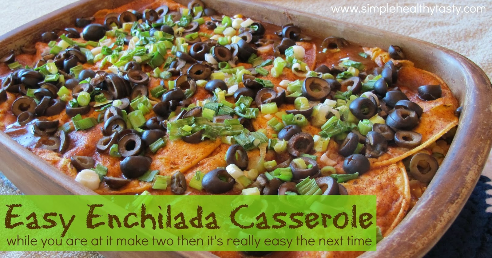 Easy Healthy Casseroles  Simple Healthy Tasty Easy Enchilada Casserole