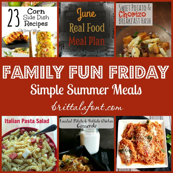 Easy Summer Dinner Recipes For Family  Family Fun Friday Simple Summer Meals Britta Lafont
