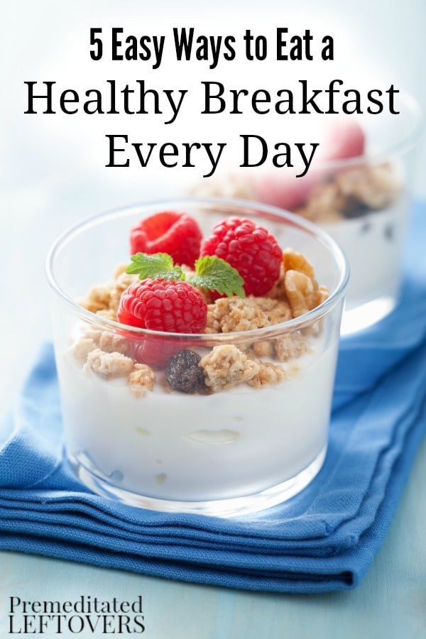 Easy To Make Healthy Breakfast  5 Easy Ways to Eat a Healthy Breakfast Every Day