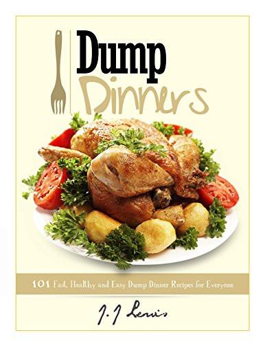 Fast Healthy Dinner  Dump Dinners 101 Fast Healthy and Easy Dump Dinner