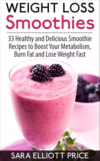Free Healthy Smoothie Recipes For Weight Loss  Weight Loss Smoothies 33 Healthy and Delicious Smoothie