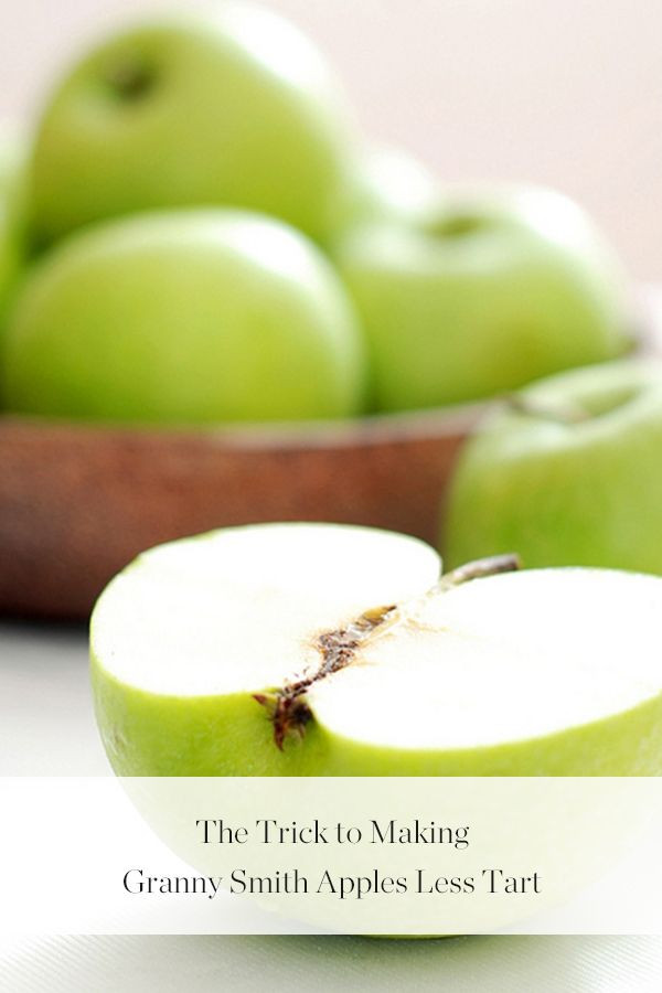 Granny Smith Apple Recipes Healthy  The Trick to Making Granny Smith Apples Less Tart