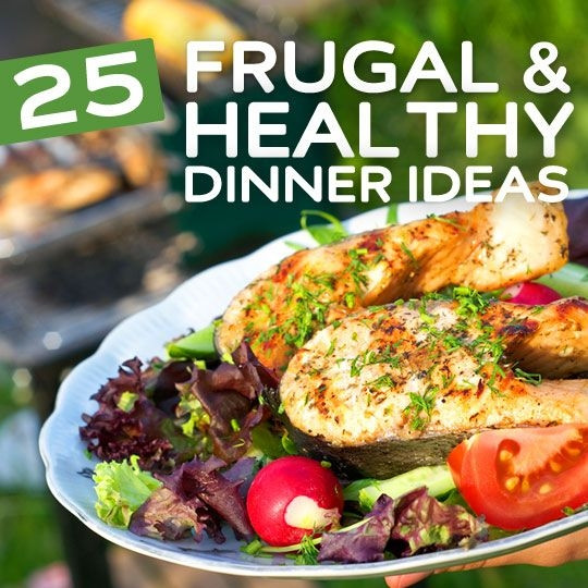 Great Healthy Dinners  25 Frugal & Healthy Dinner Ideas great list of healthy