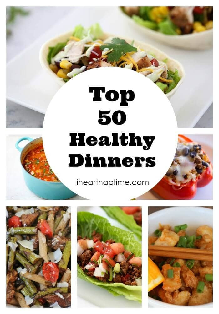 Great Healthy Dinners  Top 50 Healthy Dinners I Heart Nap Time