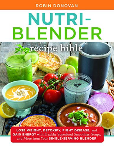 Healthy Blender Recipes For Weight Loss  The Nutri Blender Recipe Bible Lose Weight Detoxify