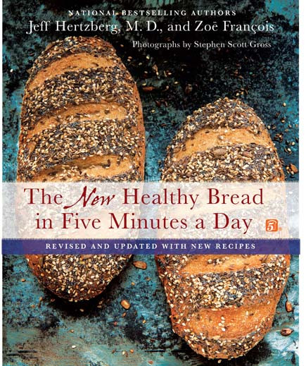 Healthy Bread In 5 Minutes A Day  The New Healthy Bread in Five Minutes a Day is Available