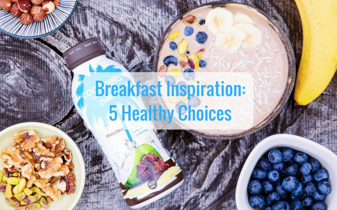Healthy Breakfast Choice  Breakfast Inspiration 5 healthy choices Rebecca