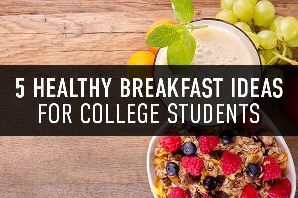 Healthy Breakfast For College Students  5 Healthy Breakfast Ideas for College Students The