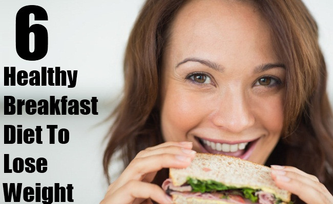 Healthy Breakfast For Losing Weight  6 Healthy Breakfast Diet To Lose Weight