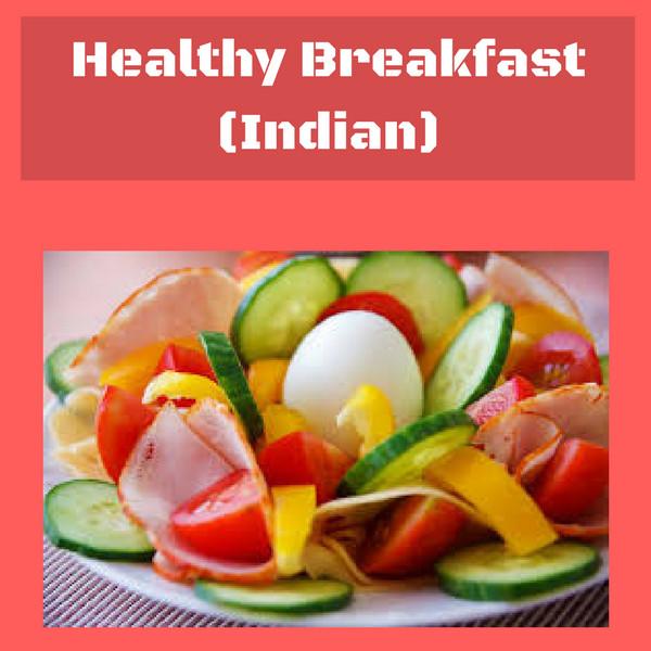 Healthy Breakfast Indian  Indian Style Healthy Breakfast – Dreamy Worlds