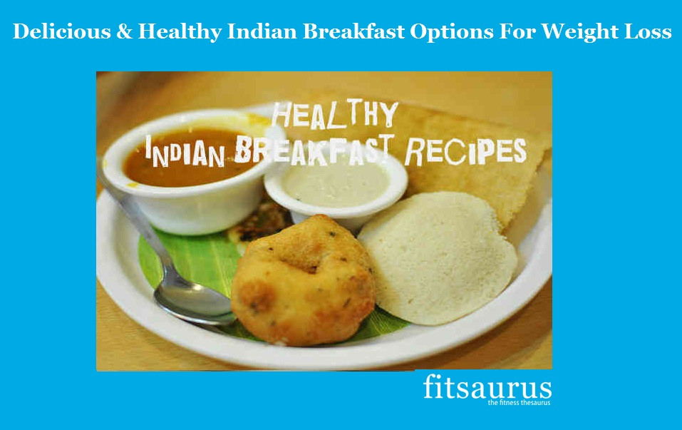 Healthy Breakfast Indian Recipes For Weight Loss  Six Delicious & Healthy Indian Breakfast Options For