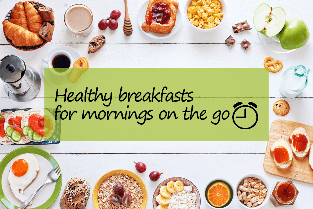 Healthy Breakfast On The Go  Healthy breakfast on the go for busy mornings