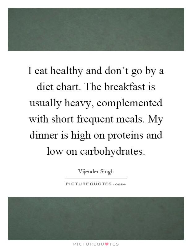 Healthy Breakfast Quotes  I eat healthy and don t go by a t chart The breakfast