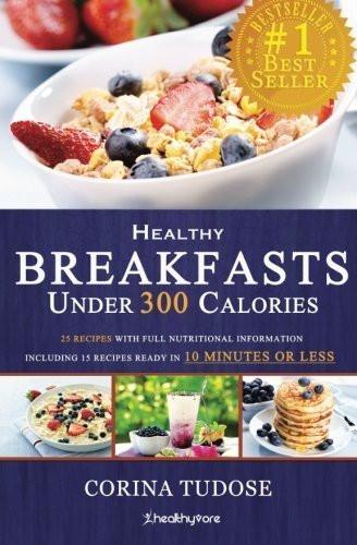 Healthy Breakfast Under 300 Calories  Quick Fix Healthy Breakfasts Under 300 Calories That Keep