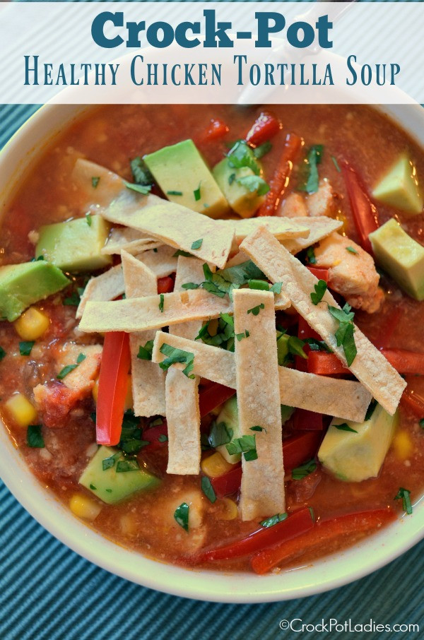 Healthy Chicken Tortilla Soup Recipe  Crock Pot Healthy Chicken Tortilla Soup Crock Pot La s