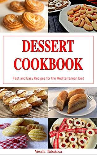 Healthy Dessert Cookbook  Dessert Cookbook Fast and Easy Recipes for the
