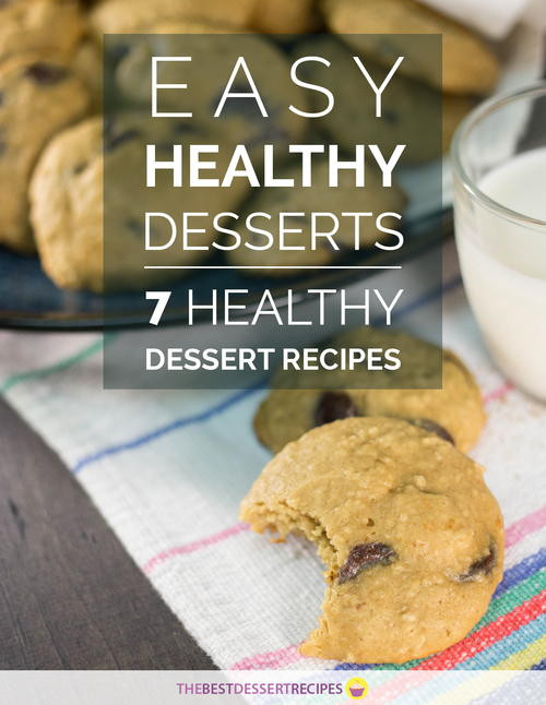 Healthy Dessert Cookbook  Easy Healthy Desserts 7 Healthy Dessert Recipes eCookbook
