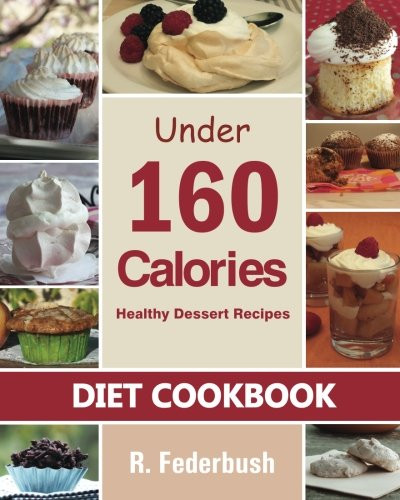 Healthy Dessert Cookbook the top 20 Ideas About Diet Cookbook Healthy Dessert Recipes Under 160 Calories