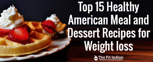 Healthy Dessert Ideas For Weight Loss  15 Best Healthy American Lunch Dinner and Dessert Recipes