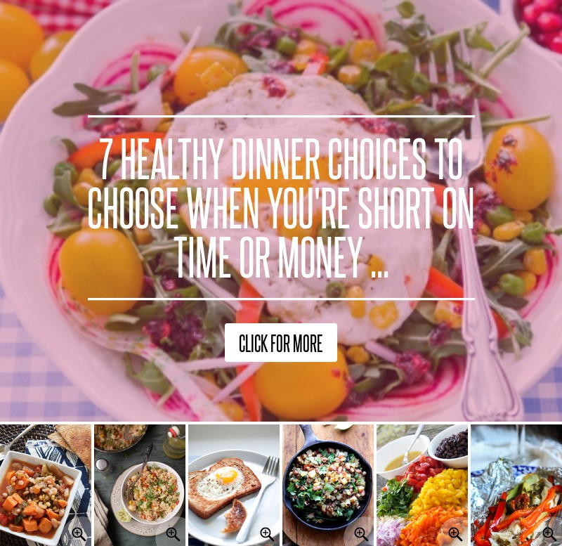 Healthy Dinner Choices  7 Healthy Dinner Choices to Choose when You re Short on