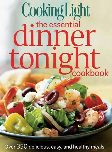 Healthy Dinner Tonight  [Download PDF] Cooking Light The Essential Dinner Tonight