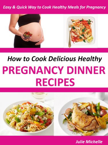 Healthy Dinners For Pregnancy  Healthy Nutrition Pregnancy Dinner Recipes Books Eating