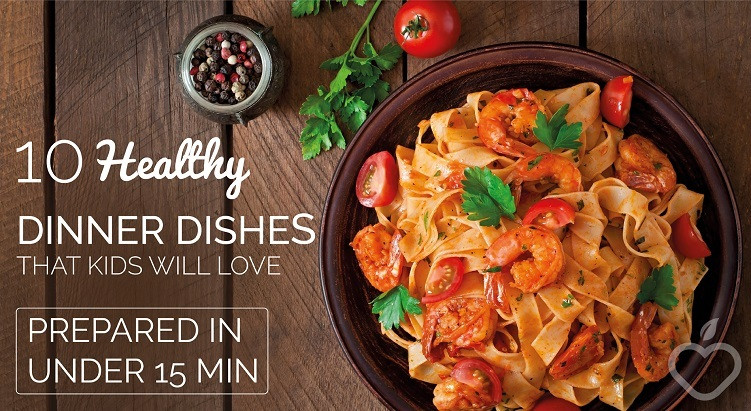 Healthy Dinners Kids Love  10 Healthy Dinner Dishes Kids Will Love Prepared in Under