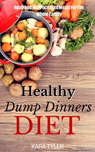 Healthy Dump Dinners  Healthy Dump Dinners Diet Real Food No Processed Meals