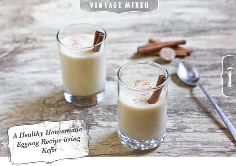Healthy Eggnog Recipe  Homemade Eggnog Recipe using Kefir