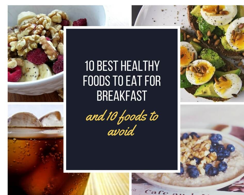 Healthy Foods To Eat For Breakfast  10 best healthy foods to eat for breakfast and 10 foods to