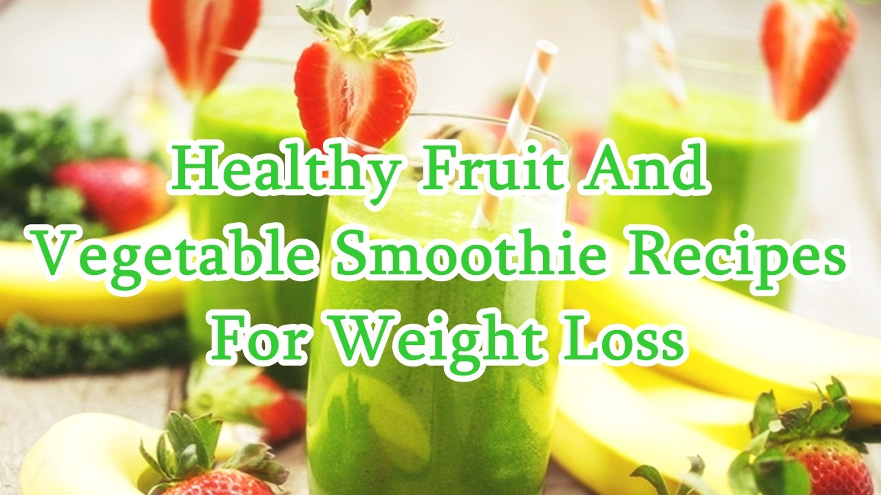 Healthy Fruit And Vegetable Smoothie Recipes For Weight Loss  Healthy Fruit And Ve able Smoothie Recipes For Weight