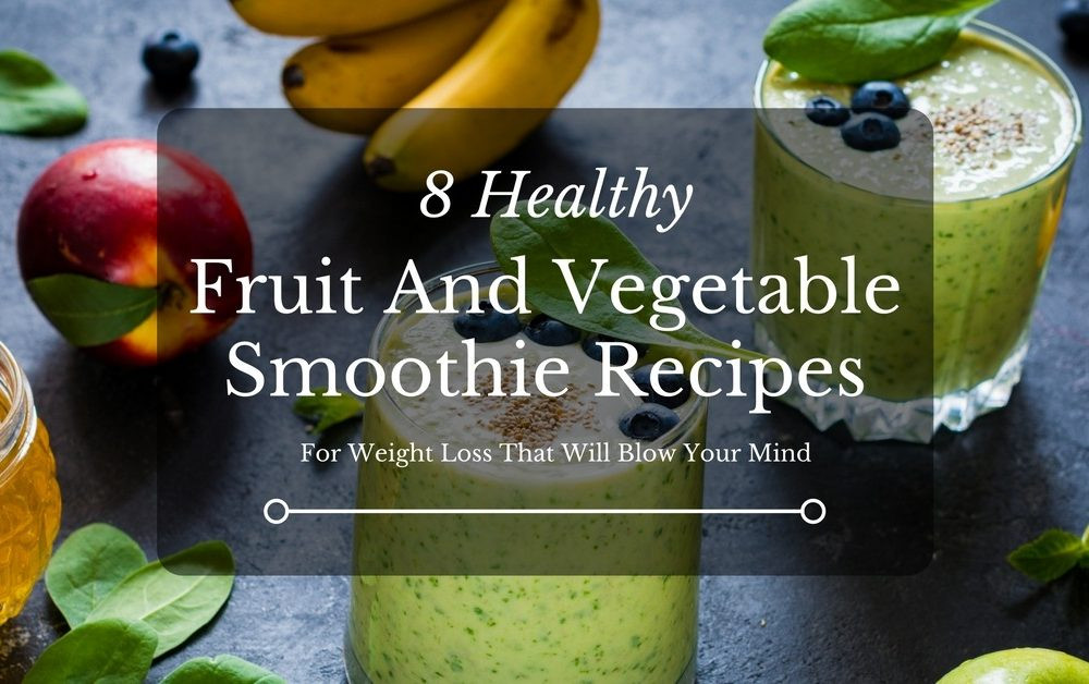 Healthy Fruit And Vegetable Smoothie Recipes For Weight Loss  8 Healthy Fruit And Ve able Smoothie Recipes For Weight