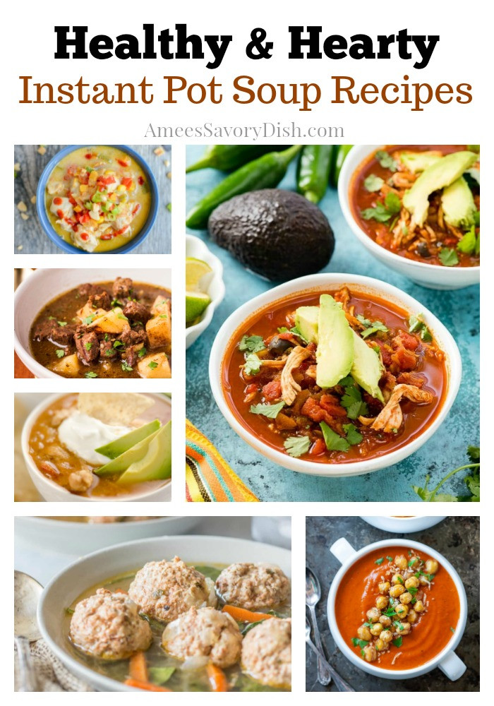 Healthy Hearty Soups  Hearty Soup Recipes For The Instant Pot Amee s Savory Dish