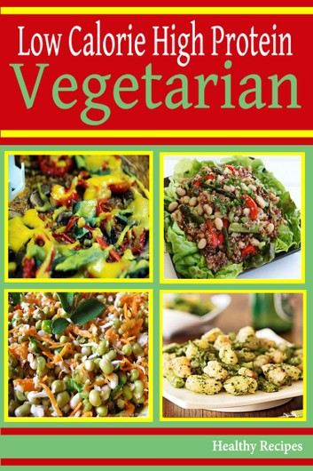 Healthy High Protein Vegetarian Recipes  High Protein Low Calorie Ve arian Recipes eBook by