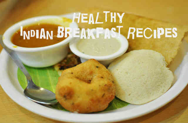 Healthy Indian Breakfast Recipes  Healthy Indian Breakfast Recipes