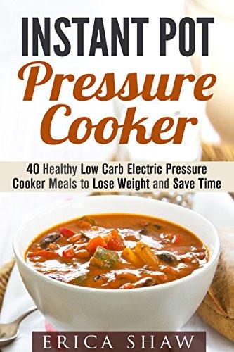 Healthy Instant Pot Recipes Low Carb  Borrow Instant Pot Pressure Cooker 40 Healthy Low Carb