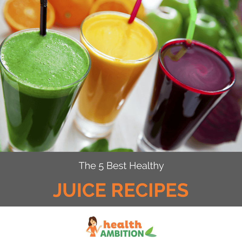 Healthy Juice Recipes  The 5 Best Healthy Juice Recipes And Why You Should Drink