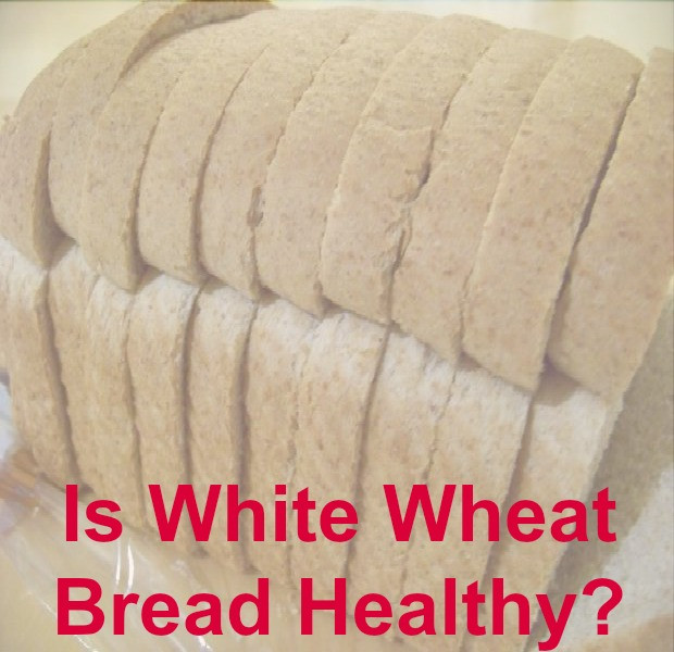 Healthy Life White Bread  Is White Whole Wheat Bread Healthy