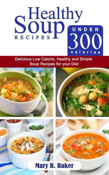 Healthy Low Calorie Soups  Healthy Soup Recipes under 300 Calories Delicious Low