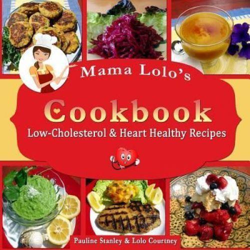 Healthy Low Cholesterol Recipes  NEW Mama Lolo s Cookbook Low Cholesterol & Heart Healthy
